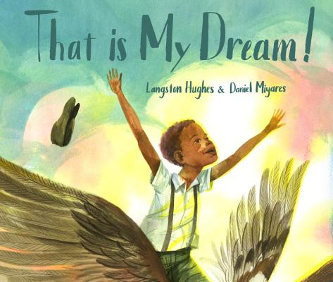 Click for more detail about That Is My Dream!: A picture book of Langston Hughes's