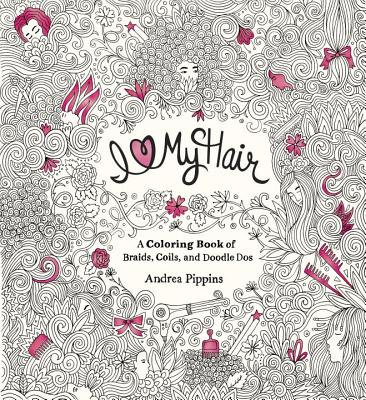 Click for more detail about I Love My Hair: A Coloring Book of Braids, Coils, and Doodle Dos by Andrea Pippins
