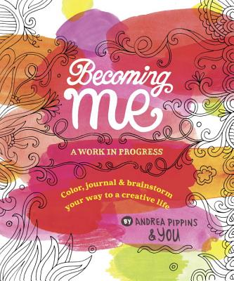 Click for more detail about Becoming Me: A Work in Progress: Color, Journal & Brainstorm Your Way to a Creative Life by Andrea Pippins