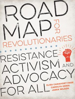Click for more detail about Road Map for Revolutionaries: Resistance, Activism, and Advocacy for All by Elisa Camahort Page, Carolyn Gerin, and Jamia Wilson
