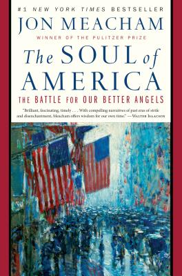 Click for more detail about The Soul of America: The Battle for Our Better Angels by Jon Meacham