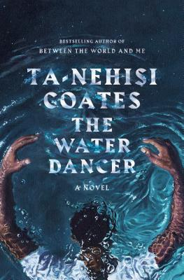 Book cover: December 2019 AALBC Book Selection The Water Dancer by Ta-Nehisi Coates