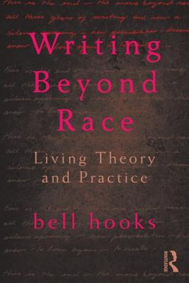 Click for more detail about Writing Beyond Race: Living Theory And Practice by bell hooks