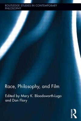 Click for a larger image of Race, Philosophy, And Film (Routledge Studies In Contemporary Philosophy)