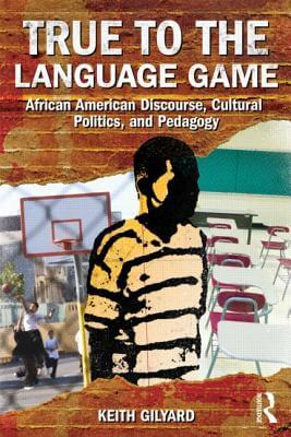 Click for more detail about True To The Language Game: African American Discourse, Cultural Politics, And Pedagogy by Keith Gilyard