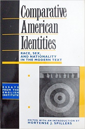 Click for more detail about Comparative American Identities: Race, Sex and Nationality in the Modern Text (Essays of the English Institute) by Hortense J. Spillers