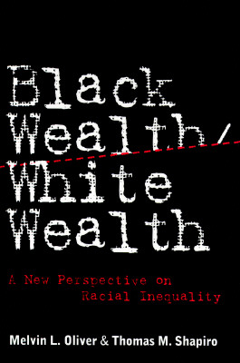 Click for more detail about Black Wealth/ White Wealth: A New Perspective on Racial Inequality by Melvin Oliver and Thomas Shapiro