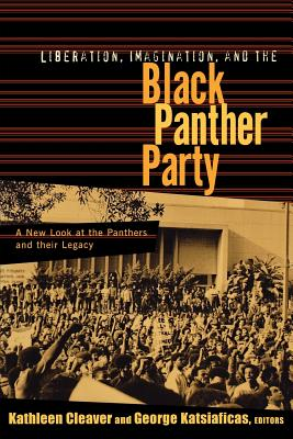 Click for more detail about Liberation, Imagination, and the Black Panther Party: A New Look at the Panthers and Their Legacy by Kathleen Cleaver and George Katsiaficas