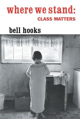 Click for more detail about Where We Stand: Class Matters by bell hooks