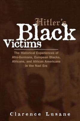 Click for more detail about Hitler's Black Victims: The Historical Experiences of European Blacks, Africans and African Americans During the Nazi Era (Crosscurrents in African American History) by Clarence Lusane