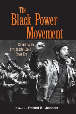 Click for more detail about The Black Power Movement: Rethinking The Civil Rights-Black Power Era by Peniel E. Joseph
