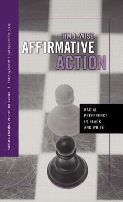 Click for more detail about Affirmative Action: Racial Preference In Black And White (Positions: Education, Politics, And Culture) by Tim Wise