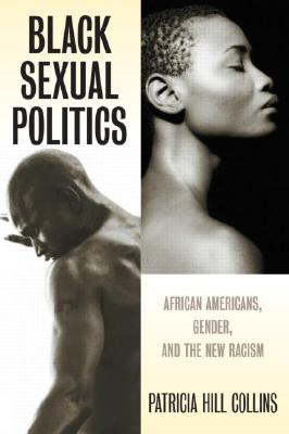 Click for more detail about Black Sexual Politics: African Americans, Gender, and the New Racism by Patricia Hill Collins