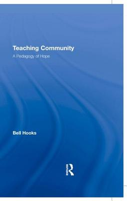 Click for more detail about Teaching Community: A Pedagogy of Hope by bell hooks