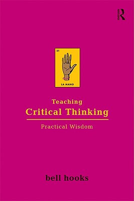 Click for more detail about Teaching Critical Thinking: Practical Wisdom by bell hooks