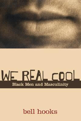 Click for more detail about We Real Cool: Black Men and Masculinity by bell hooks