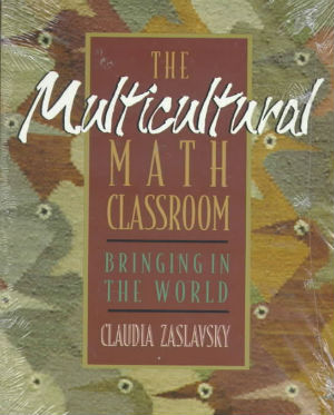 Click for more detail about The Multicultural Math Classroom: Bringing in the World by Claudia Zaslavsky