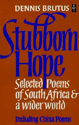 Click for more detail about Stubborn Hope: New Poems and Selections from China Poems and Strains (African Writers Series) by Dennis Brutus