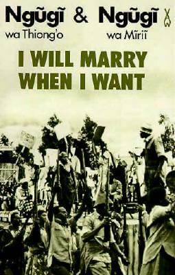 Click for more detail about I Will Marry When I Want (African Writers) by Ngũgĩ wa Thiong'o and Ngugi Wa Mirii