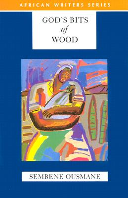 Click for more detail about God's Bits of Wood by Ousmane Sembène