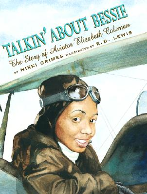 Book Cover Talkin' About Bessie: The Story of Aviator Elizabeth Coleman by Nikki Grimes