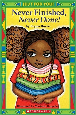 Click for more detail about Just For You!: Never Finished, Never Done! by Regina Brooks
