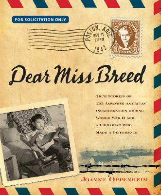 Click for more detail about Dear Miss Breed: True Stories of the Japanese American Incarceration During World War II and a Librarian Who Made a Difference by Joanne Oppenheim
