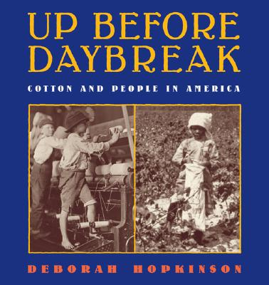 Click for more detail about Up Before Daybreak: Cotton And People In America by Deborah Hopkinson