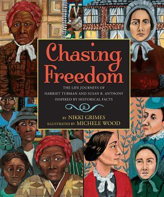 Click for a larger image of Chasing Freedom: The Life Journeys of Harriet Tubman and Susan B. Anthony, Inspired by Historical Facts