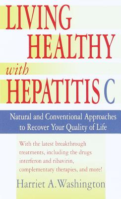 Click for more detail about Living Healthy with Hepatitis C: Natural and Conventional Approaches to Recover Your Quality of Life by Harriet A. Washington