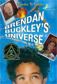 Click for more detail about Brendan Buckley's Universe and Everything in It by Sundee T. Frazier