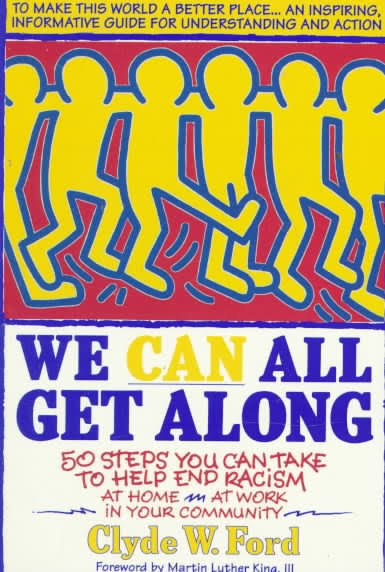 Click for more detail about We Can All Get Along: 50 Steps You Can Take to Help End Racism by Clyde W. Ford