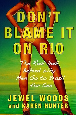 Click for more detail about Don't Blame It on Rio: The Real Deal Behind Why Men Go to Brazil for Sex by Karen Hunter