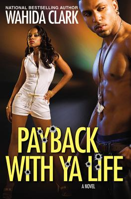 Book cover of Payback with Ya Life by Wahida Clark