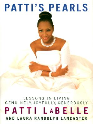 Click for more detail about Patti's Pearls: Lessons in Living Genuinely, Joyfully, Generously by Patti Labelle