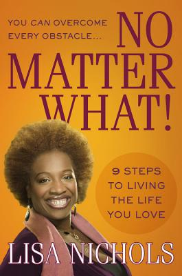 Click for more detail about No Matter What!: 9 Steps To Living The Life You Love by Lisa Nichols