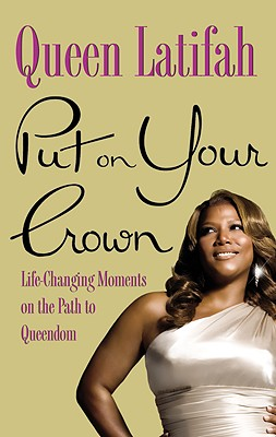 Click for more detail about Put On Your Crown: Life-Changing Moments On The Path To Queendom by Queen Latifah