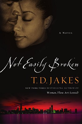 Click for more detail about Not Easily Broken: A Novel by T. D. Jakes
