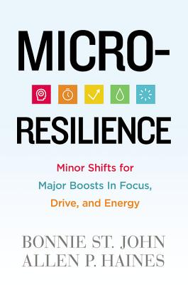 Click for more detail about Micro-Resilience: Minor Shifts for Major Boosts in Focus, Drive, and Energy by Bonnie St. John