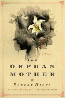 Click for more detail about The Orphan Mother: A Novel by Robert Hicks
