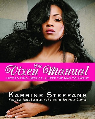 Click for more detail about The Vixen Manual: How To Find, Seduce & Keep The Man You Want by Karrine Steffans