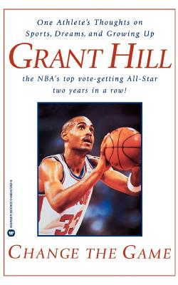 Click for more detail about Change the Game: One Athlete's Thoughts on Sports, Dreams, and Growing Up by Grant Hill