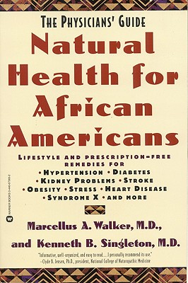 Click for more detail about Natural Health for African Americans: The Physicians' Guide (Physicians' Guide to Healing) by Marcellus A. Walker
