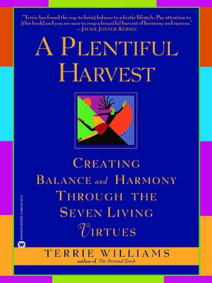 Click for more detail about A Plentiful Harvest: Creating Balance and Harmony Through the Seven Living Virtues by Terrie Williams
