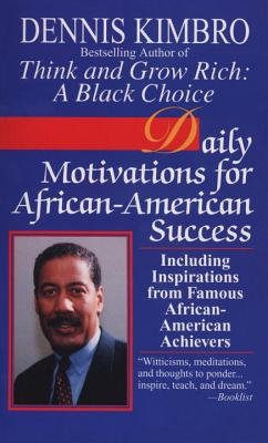 Click for more detail about Daily Motivations for African-American Success: Including Inspirations from Famous African-American Achievers by Dennis Kimbro