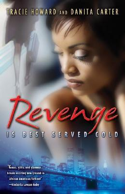 Click for more detail about Revenge Is Best Served Cold by Tracie Howard and Danita Carter