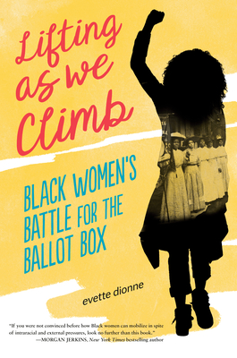 Book Cover Lifting as We Climb: Black Women's Battle for the Ballot Box by Evette Dionne