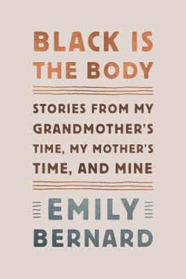 Click for more detail about Black Is the Body: Stories from My Grandmother's Time, My Mother's Time, and Mine by Emily Bernard