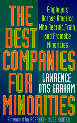 Click for more detail about The Best Companies for Minorities: Employers Across America Who Recruit, Train, and Promote Minorities by Lawrence Otis Graham