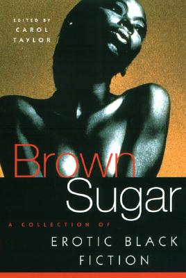 Click for more detail about Brown Sugar: A Collection Of Erotic Black Fiction (V. 1) by Carol Taylor